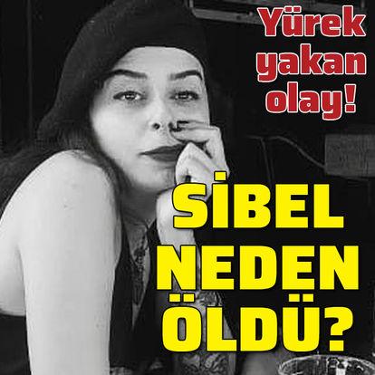 Arkadaşının evinde fenalaştı! Sibel neden öldü?