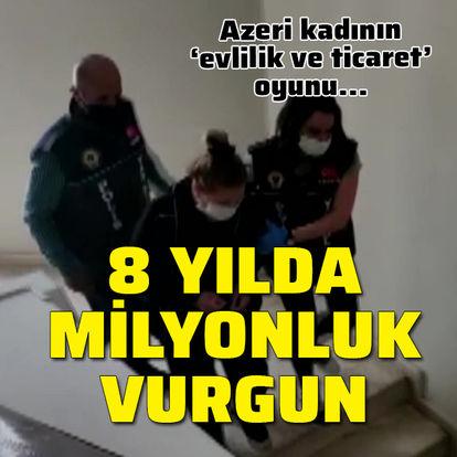 Azeri kadından 8 yılda milyonluk vurgun!