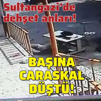 Sultangazi'de dehşet anları! Kafasına caraskal düştü!