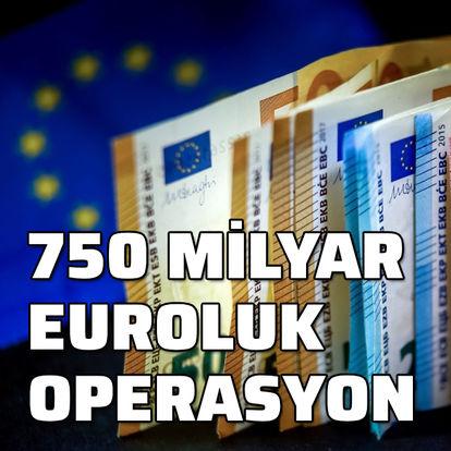 750 milyar euroluk operasyon