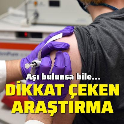 Dikkat çeken araştırma! Aşı bulunsa bile...