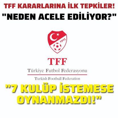 Süper Lig için TFF'ye ilk tepkiler!
