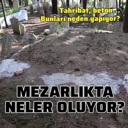 Mezarlıkta neler oluyor?