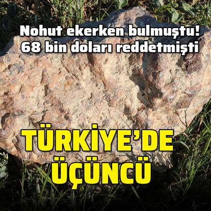 Nohut ekerken bulmuştu... Türkiye'de üçüncü