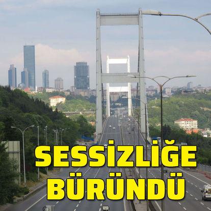 İstanbul sessizliğe büründü!