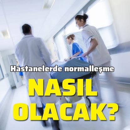 Hastanelerde normalleşme süreci nasıl olacak?