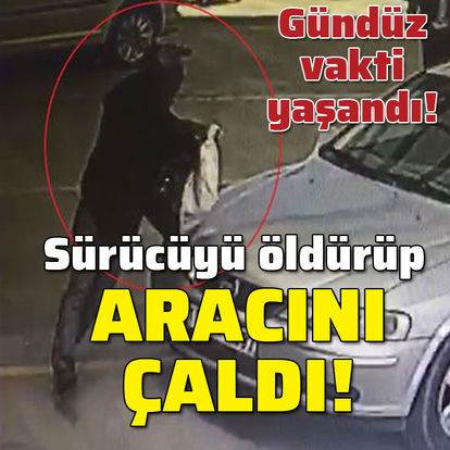 Sürücüyü öldürüp aracını çaldı!