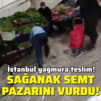Sağanak semt pazarını vurdu!