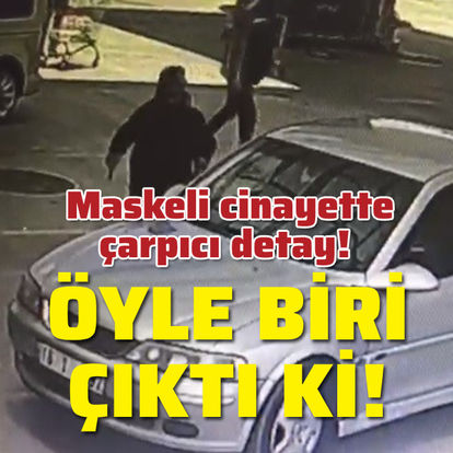 Maskeli cinayette çarpıcı detay!