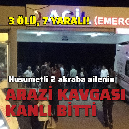 Husumetli 2 aile arasında silahlı kavga: 3 ölü, 7 yaralı