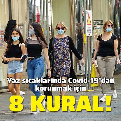 Yaz sıcağında Covid-19'dan korunmak için 8 önemli kural