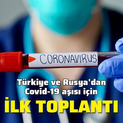 Türkiye ve Rusya'dan Covid-19 aşısı için ilk toplantı!