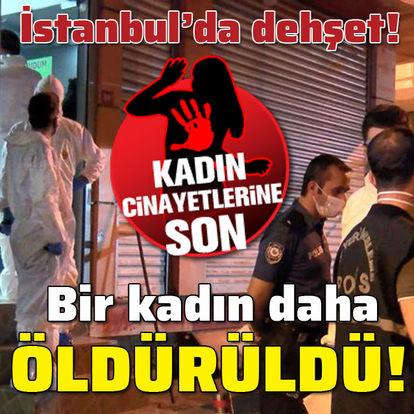 İstanbul'da dehşet! Bir kadın daha öldü!