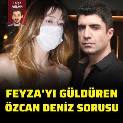Feyza'yı güldüren Özcan Deniz sorusu