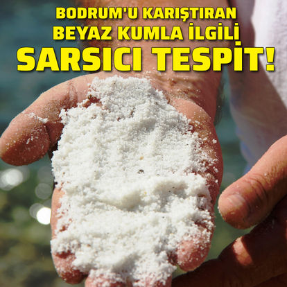 Bodrum'u karıştıran beyaz kumla ilgili sarsıcı tespit!
