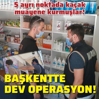 Başkent'te dev kaçak muayenehane operasyonu!