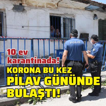 Korona bu kez pilav gününde bulaştı! 10 ev karantinada!