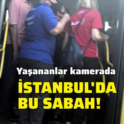 İstanbul'da bu sabah! Yaşananlar kamerada