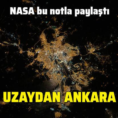 NASA bu notla paylaştı... Uzaydan Ankara!