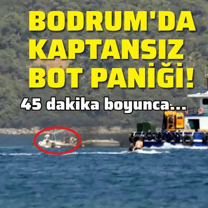 Bodrum'da kaptansız bot paniği!