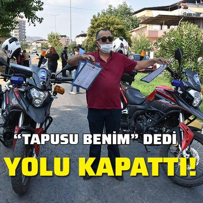 """""""Tapulu malım"""" dedi, yolu ulaşıma kapattı"""