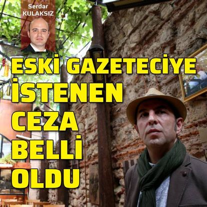 Eski gazeteci Ersin Kalkan'a 18 yıl istendi
