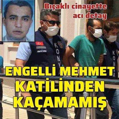Engelli Mehmet, katilinden kaçamamış