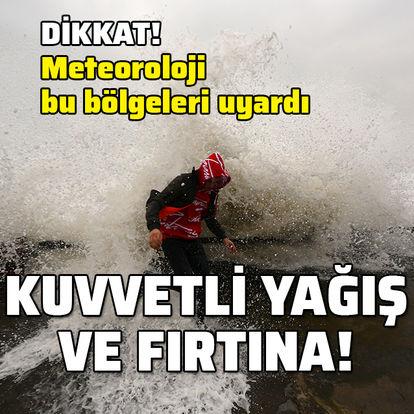Dikkat! Kuvvetli yağış ve rüzgar uyarısı