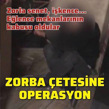 Zorba çetesine operasyon!
