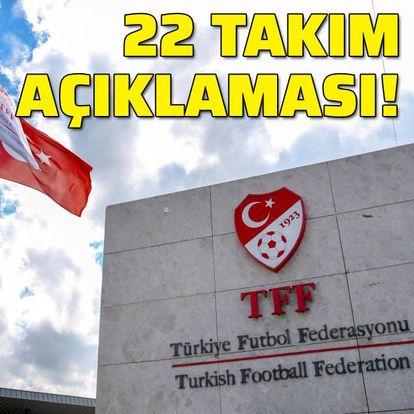 TFF'den 22 takımlı lig açıklaması!