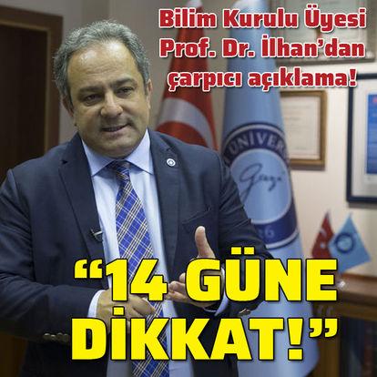 """Bilim Kurulu Üyesi Prof. Dr. İlhan: """"14 güne dikkat!"""""""