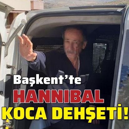 Başkent'te Hannibal koca dehşeti!