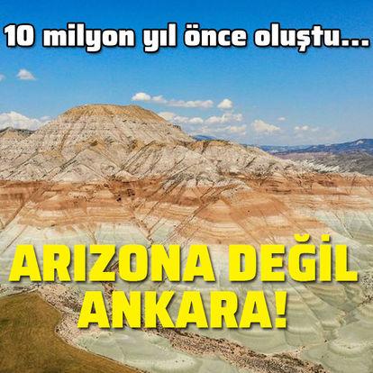 10 milyon yıl önce oluştu... Arizona değil Ankara!