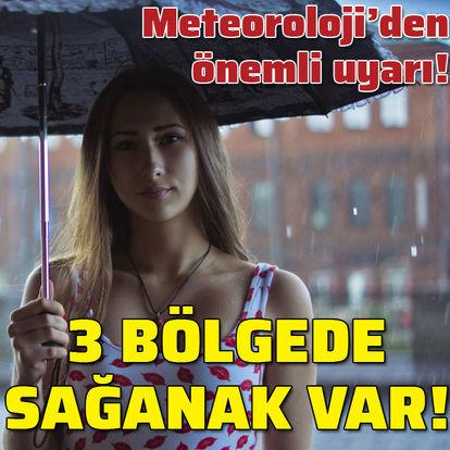 Meteoroloji'den önemli uyarı! 3 bölgede sağanak!