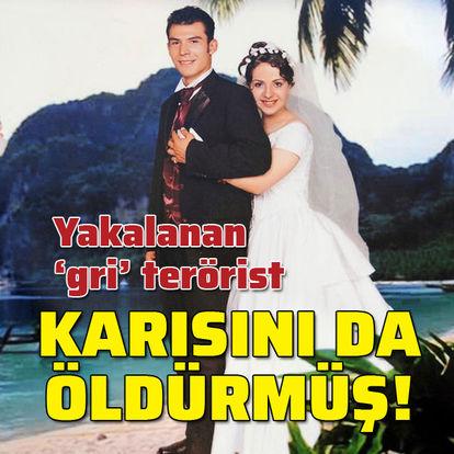 Yakalanan 'gri' terörist karısını da öldürmüş!