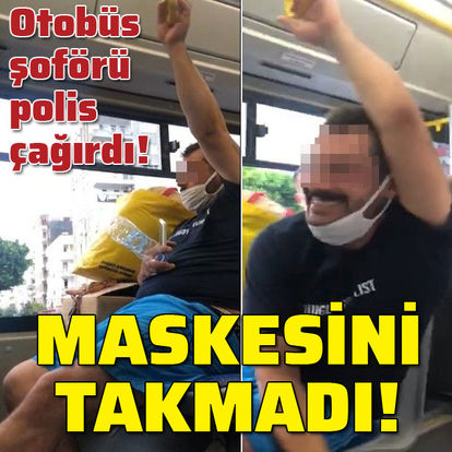 Otobüs şoförü polis çağırdı! Maskesini takmadı!