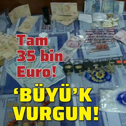 'Büyü'k vurgun! Tam 35 bin Euro!