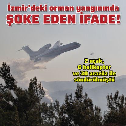 İzmir'deki orman yangınında şoke eden ifade!