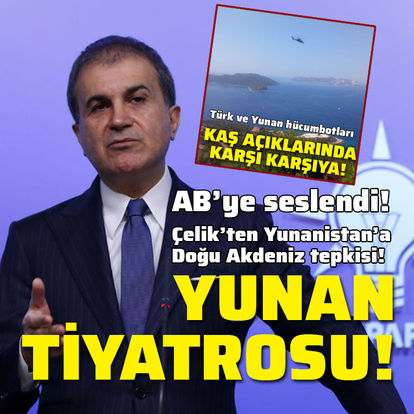 AK Partili Çelik'ten Yunanistan'a tepki