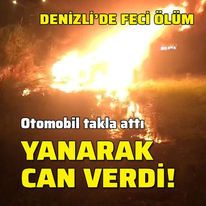Otomobil takla attı, sürücü yanarak can verdi!