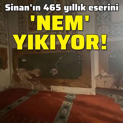 Sinan'ın 465 yıllık eserine 'nem' tehdidi