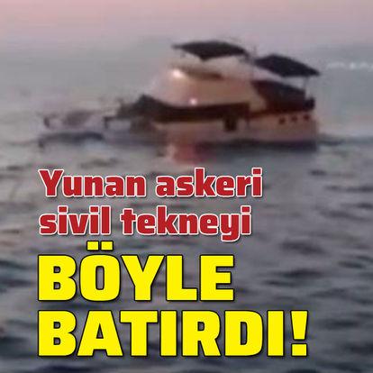 Yunan askeri sivil tekneyi böyle batırdı!