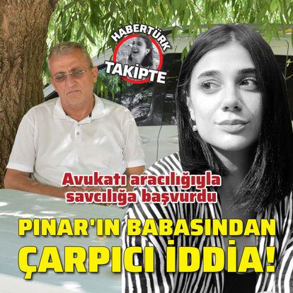 Pınar'ın babasından çarpıcı iddia!