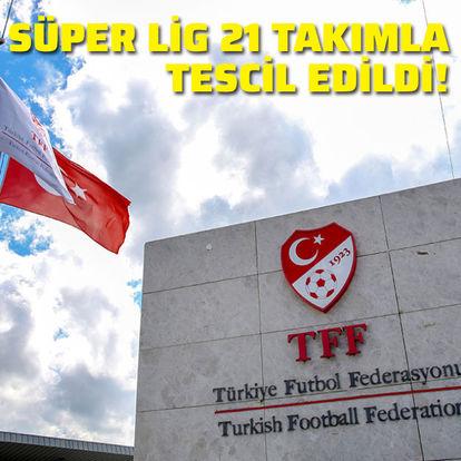Süper Lig, 21 takımla tescil edildi!