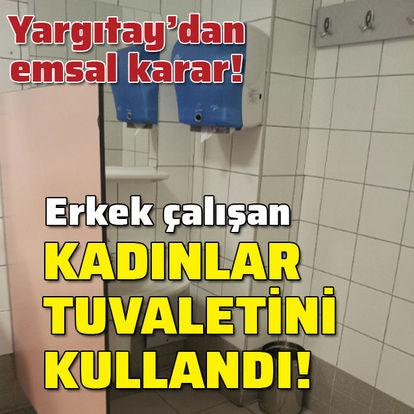 Yargıtay'dan emsal karar! Erkek çalışan kadınlar tuvaletini kullandı!