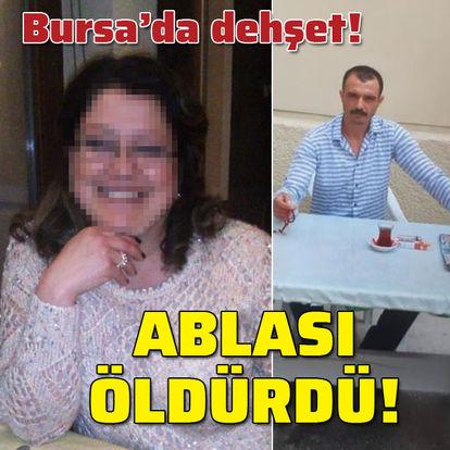 Bursa'da dehşet! Ablası öldürdü!