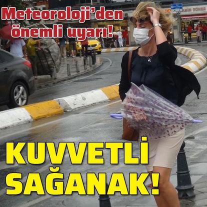 Meteoroloji'den önemli uyarı! Kuvvetli sağanak!
