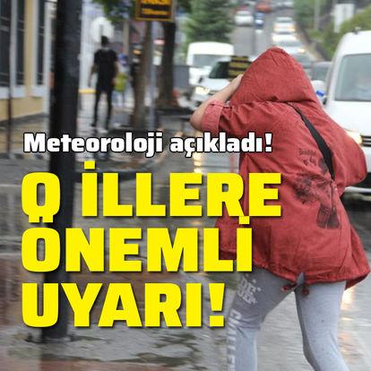 Meteoroloji açıkladı! O illere önemli uyarı