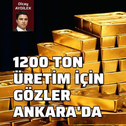 Altın üretiminde gözler Ankara'da