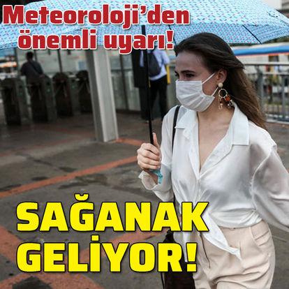 Meteoroloji'den önemli uyarı! Sağanak yağış var!